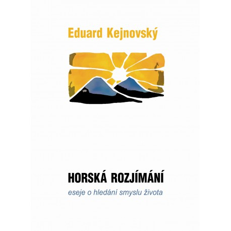HORSKÁ ROZJÍMÁNÍ (Mountain meditations), Kejnovský Eduard