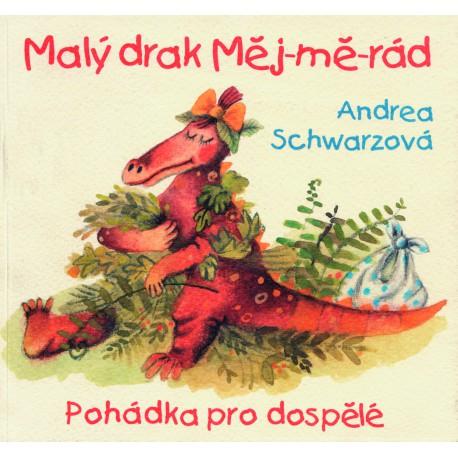 """MALÝ DRAK """"MĚJ-MĚ-RÁD"""" – POHÁDKA PRO DOSPĚLÉ: Schwarzová, Andrea"""