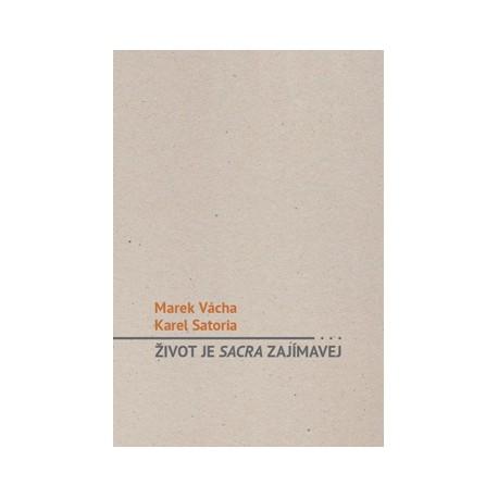 Rozhovor Marka Orka Váchy s Karlem Satoriou: ŽIVOT JE SACRA ZAJÍMAVEJ