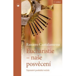EUCHARISTIE, NAŠE POSVĚCENÍ: Cantalamessa, Raniero
