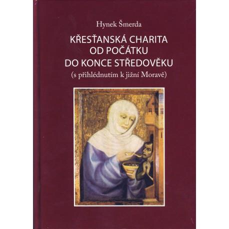 KŘESŤANSKÁ CHARITA OD POČÁTKU DO KONCE  STŘEDOVĚKU (s přihlédnutím k jižní Moravě):  Šmerda, Hynek