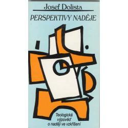Dolista, Josef: PERSPEKTIVY NADĚJE Teologická výpověď o naději ve vzkříšení