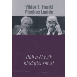 Frankl, Viktor E. a Lapide, Pinchas: BŮH A ČLOVĚK HLEDAJÍCÍ SMYSL