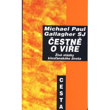 Galagher, Michael Paul SJ: ČESTNĚ O VÍŘE Živé otázky křesťanského života