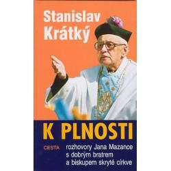Krátký, Stanislav: K PLNOSTI - Rozhovory Jana Mazance s dobrým bratrem a biskupem skryté církve