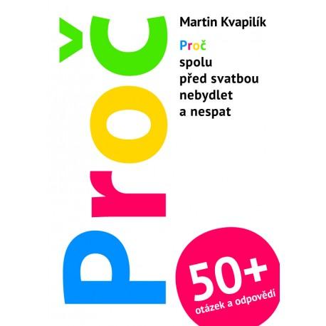 PROČ + 50 otázek a odpovědí (spolu před svatbou nebydlet a nespat): Kvapilík, Martin