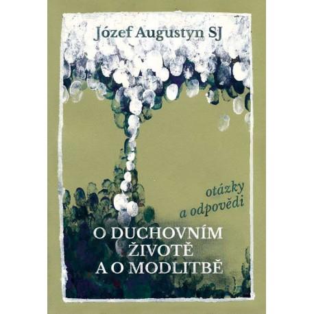 O DUCHOVNÍM ŽIVOTĚ A O MODLITBĚ: Augustyn, Józef