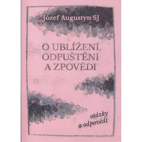 O  UBLÍŽENÍ, ODPUŠTĚNÍ A ZPOVĚDI: Augustyn, Józef