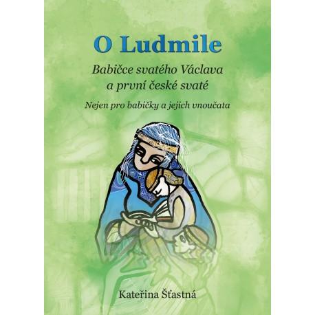O LUDMILE - Babičce svatého Václava a první české svaté - Nejen pro babičky a jejich vnoučata: Šťastná, Kateřina