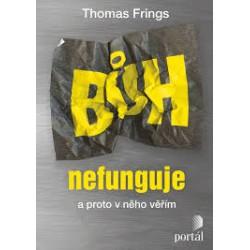 BŮH NEFUNGUJE: a proto v něho věřím: Frings, Thomas