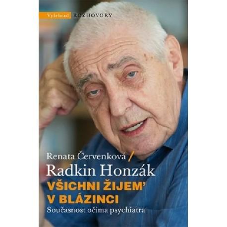 VŠICHNI ŽIJEM V BLÁZINCI: Současnost očima psychiatra: Radkin Honzák, Renata Červenková