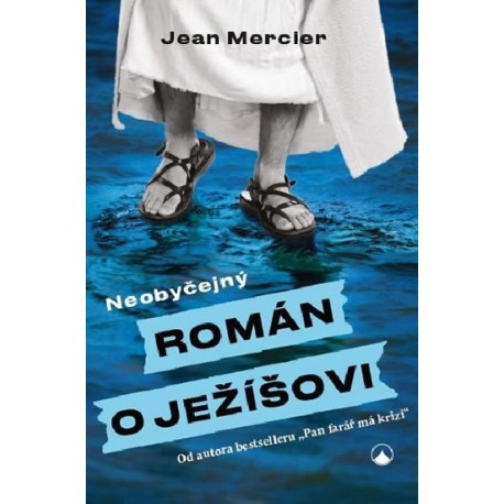 NEOBYČEJNÝ ROMÁN O JEŽÍŠOVI: Jean Mercier