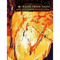 DOTEK TVÉHO TICHA - Výběr ze španělské mystické poezie