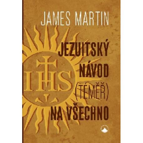 JEZUITSKÝ NÁVOD (téměř) NA VŠECHNO (2. vyd.): James Martin