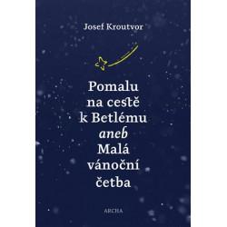 POMALU NA CESTĚ K BETLÉMU: Josef Kroutvor